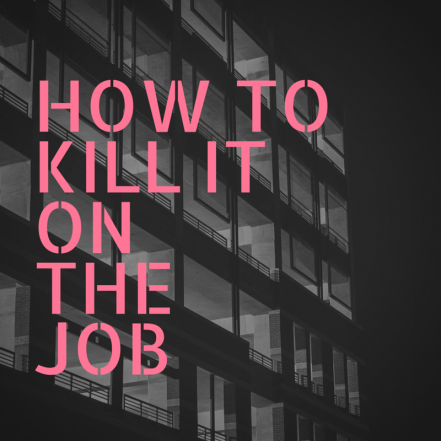 How to kill it on the job